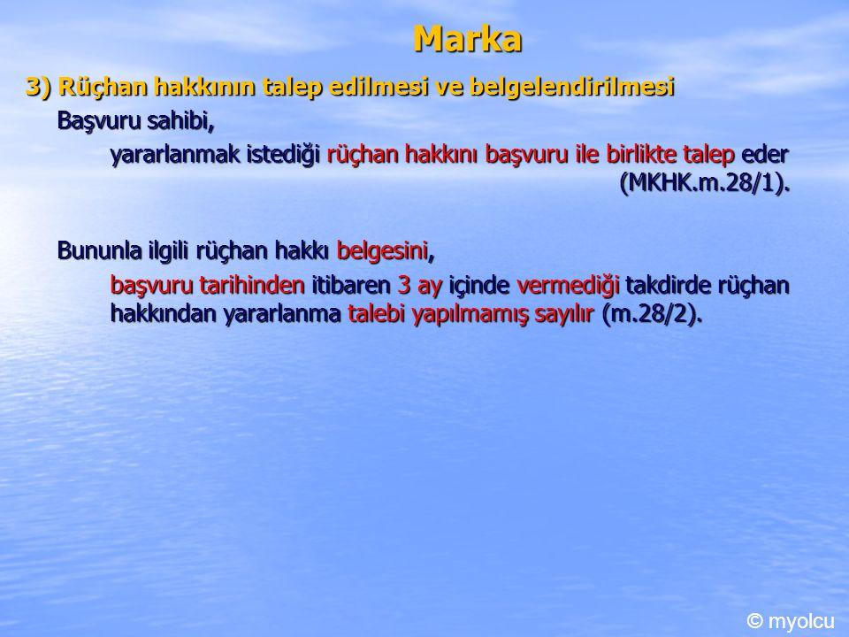 Marka 3) Rüçhan hakkının talep edilmesi ve belgelendirilmesi Başvuru sahibi, yararlanmak istediği rüçhan hakkını başvuru ile birlikte talep eder (MKHK