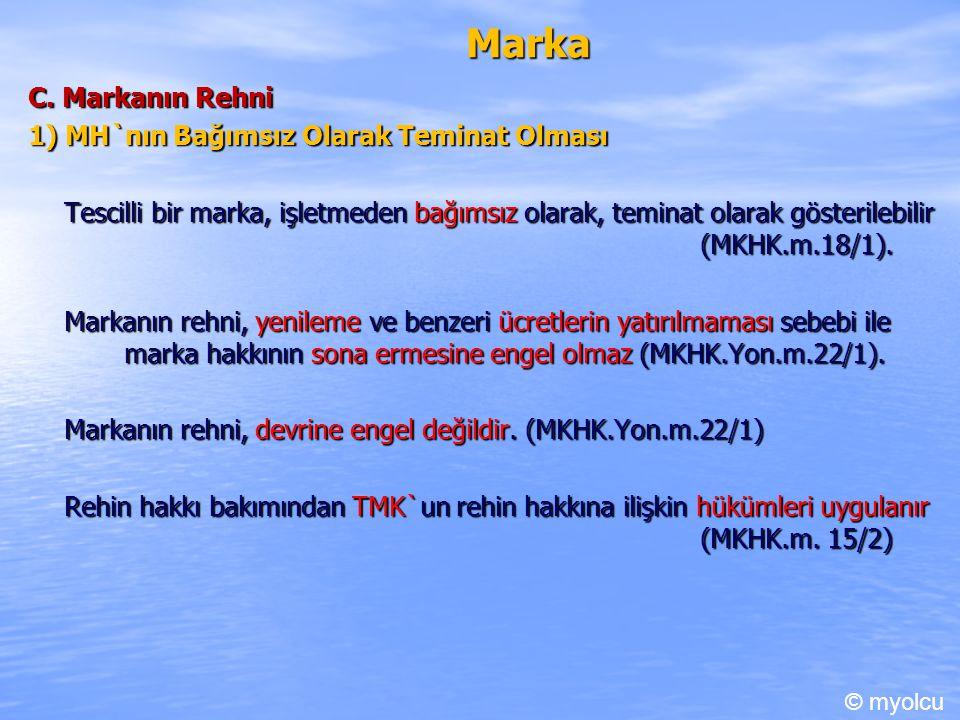 Marka C. Markanın Rehni 1) MH`nın Bağımsız Olarak Teminat Olması Tescilli bir marka, işletmeden bağımsız olarak, teminat olarak gösterilebilir (MKHK.m