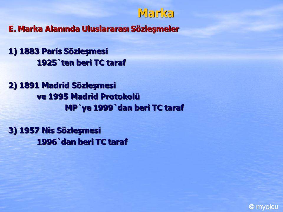 Marka E. Marka Alanında Uluslararası Sözleşmeler 1) 1883 Paris Sözleşmesi 1925`ten beri TC taraf 2) 1891 Madrid Sözleşmesi ve 1995 Madrid Protokolü MP