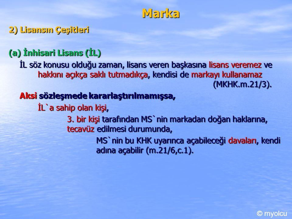 Marka 2) Lisansın Çeşitleri (a) İnhisari Lisans (İL) İL söz konusu olduğu zaman, lisans veren başkasına lisans veremez ve hakkını açıkça saklı tutmadı