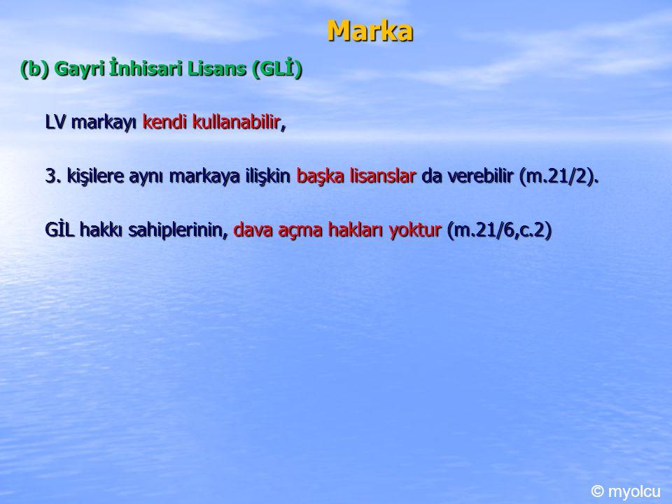 Marka (b) Gayri İnhisari Lisans (GLİ) LV markayı kendi kullanabilir, 3. kişilere aynı markaya ilişkin başka lisanslar da verebilir (m.21/2). GİL hakkı