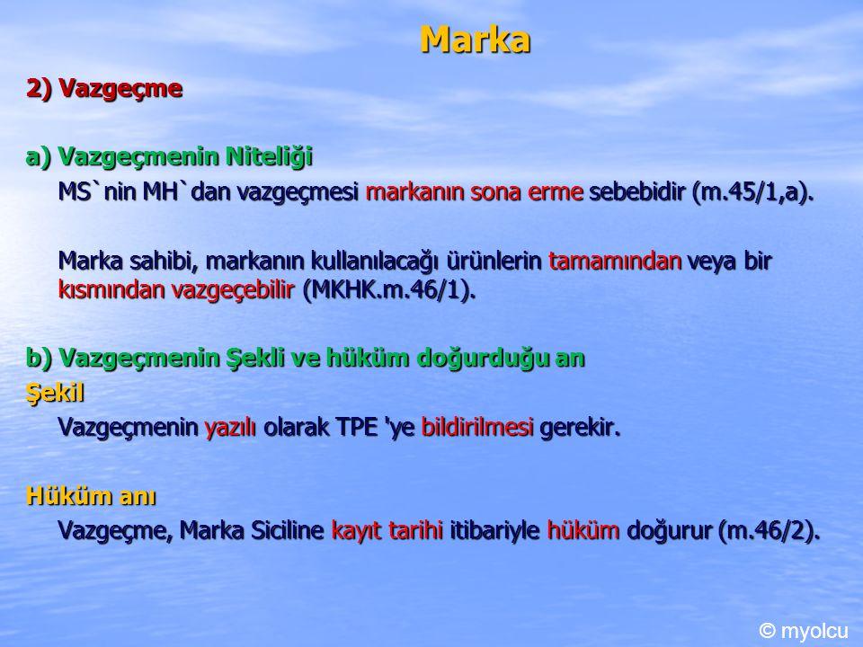 Marka 2) Vazgeçme a) Vazgeçmenin Niteliği MS`nin MH`dan vazgeçmesi markanın sona erme sebebidir (m.45/1,a). Marka sahibi, markanın kullanılacağı ürünl