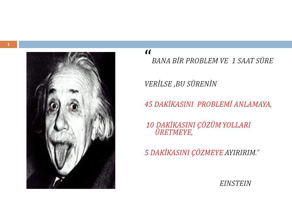 """1 """" BANA BİR PROBLEM VE 1 SAAT SÜRE VERİLSE,BU SÜRENİN 45 DAKİKASINI PROBLEMİ ANLAMAYA, 10 DAKİKASINI ÇÖZÜM YOLLARI ÜRETMEYE, 5 DAKİKASINI ÇÖZMEYE AYI"""