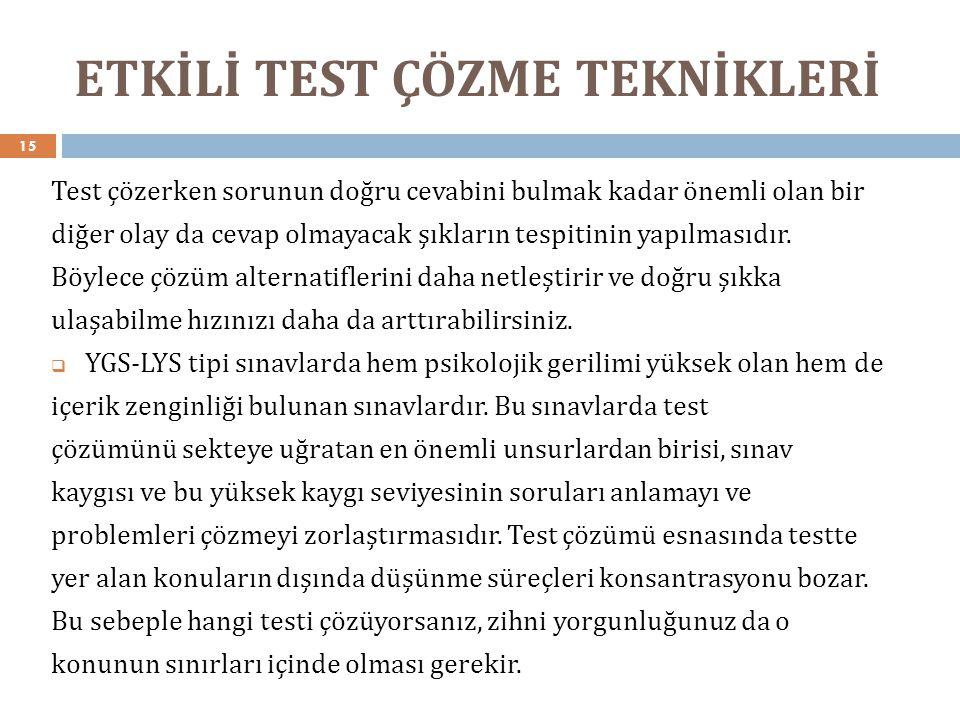 ETKİLİ TEST ÇÖZME TEKNİKLERİ 15 Test çözerken sorunun doğru cevabini bulmak kadar önemli olan bir diğer olay da cevap olmayacak şıkların tespitinin ya