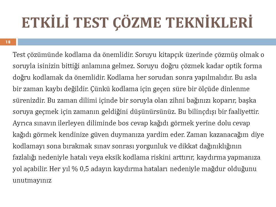 ETKİLİ TEST ÇÖZME TEKNİKLERİ 18 Test çözümünde kodlama da önemlidir. Soruyu kitapçık üzerinde çözmüş olmak o soruyla isinizin bittiği anlamına gelmez.