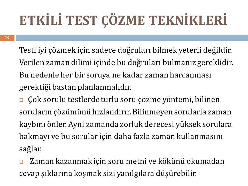 ETKİLİ TEST ÇÖZME TEKNİKLERİ 19 Testi iyi çözmek için sadece doğruları bilmek yeterli değildir. Verilen zaman dilimi içinde bu doğruları bulmanız gere