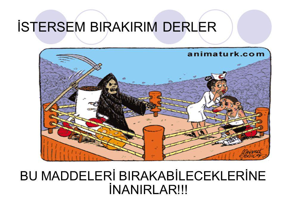 İSTERSEM BIRAKIRIM DERLER BU MADDELERİ BIRAKABİLECEKLERİNE İNANIRLAR!!!