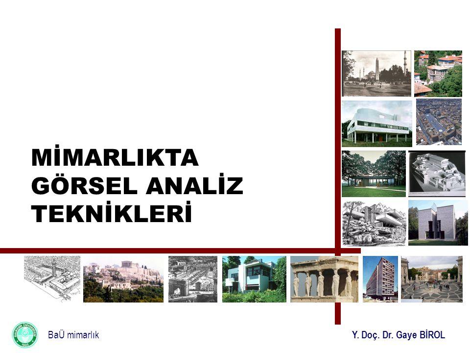 BaÜ mimarlık Y. Doç. Dr. Gaye BİROL MİMARLIKTA GÖRSEL ANALİZ TEKNİKLERİ