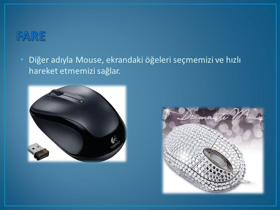Diğer adıyla Mouse, ekrandaki öğeleri seçmemizi ve hızlı hareket etmemizi sağlar.