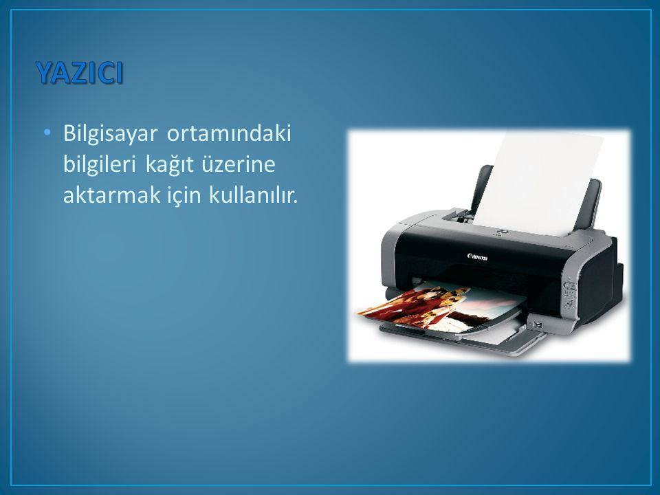 Bilgisayar ortamındaki bilgileri kağıt üzerine aktarmak için kullanılır.