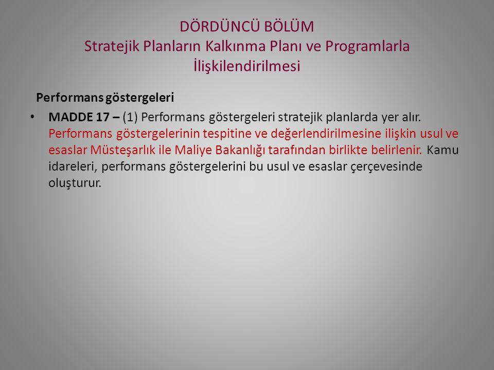 DÖRDÜNCÜ BÖLÜM Stratejik Planların Kalkınma Planı ve Programlarla İlişkilendirilmesi Performans göstergeleri MADDE 17 – (1) Performans göstergeleri stratejik planlarda yer alır.
