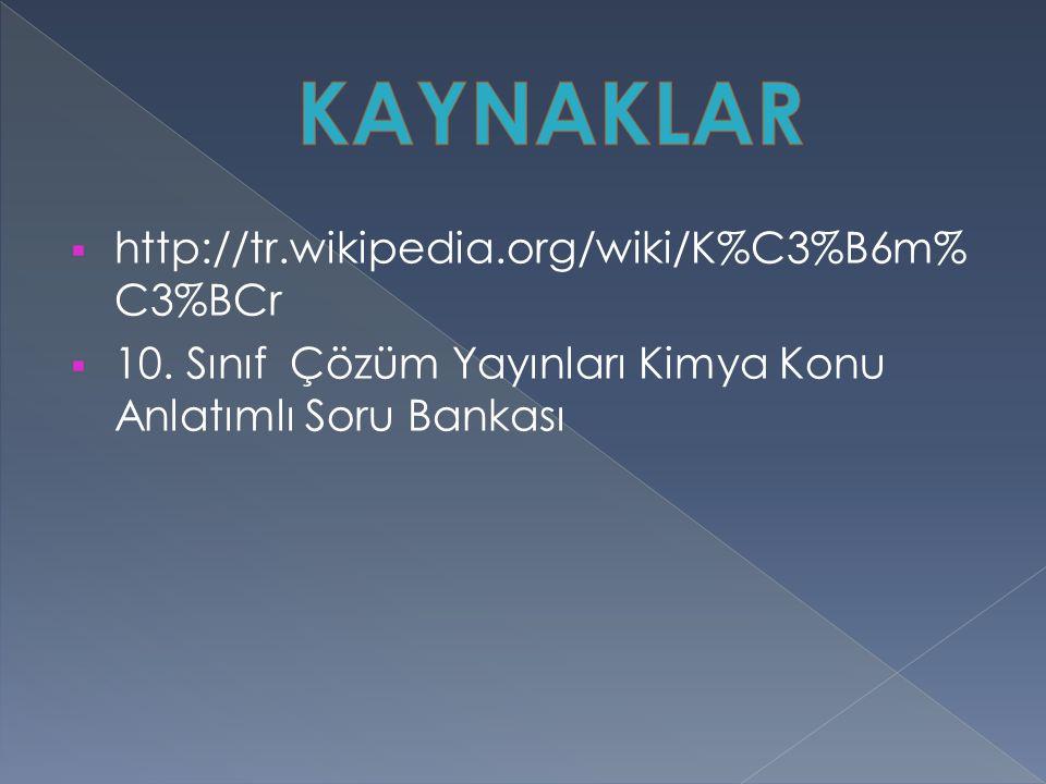  http://tr.wikipedia.org/wiki/K%C3%B6m% C3%BCr  10. Sınıf Çözüm Yayınları Kimya Konu Anlatımlı Soru Bankası