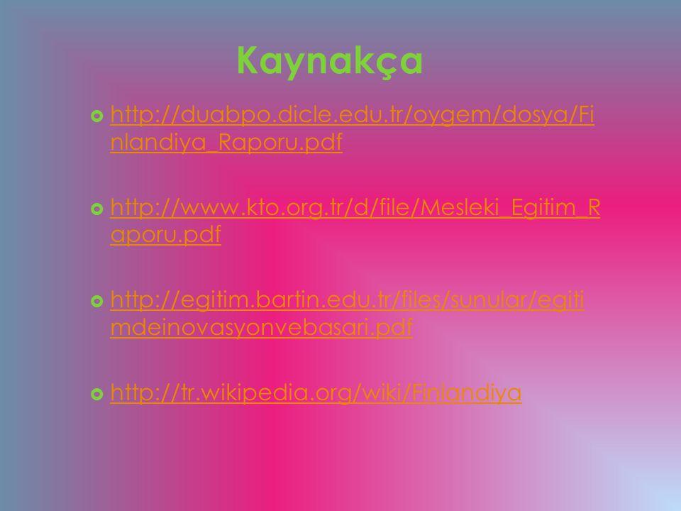 Kaynakça  http://duabpo.dicle.edu.tr/oygem/dosya/Fi nlandiya_Raporu.pdf http://duabpo.dicle.edu.tr/oygem/dosya/Fi nlandiya_Raporu.pdf  http://www.kt