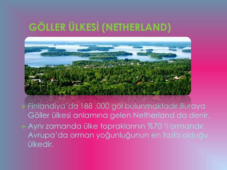 GÖLLER ÜLKESİ (NETHERLAND)  Finlandiya'da 188.000 göl bulunmaktadır.Buraya Göller ülkesi anlamına gelen Netherland da denir.  Aynı zamanda ülke topr