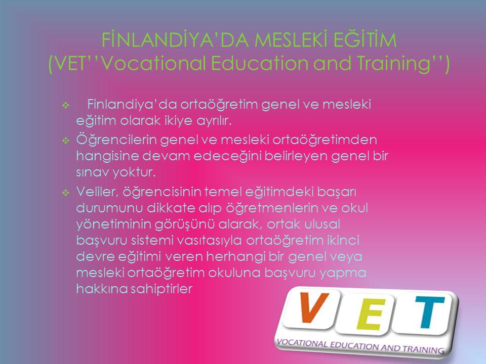 FİNLANDİYA'DA MESLEKİ EĞİTİM (VET''Vocational Education and Training'')  Finlandiya'da ortaöğretim genel ve mesleki eğitim olarak ikiye ayrılır.  Öğ