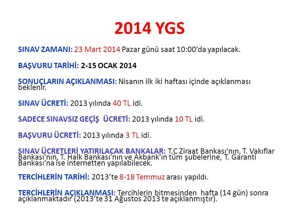 2014 YGS SINAV ZAMANI: 23 Mart 2014 Pazar günü saat 10:00'da yapılacak.