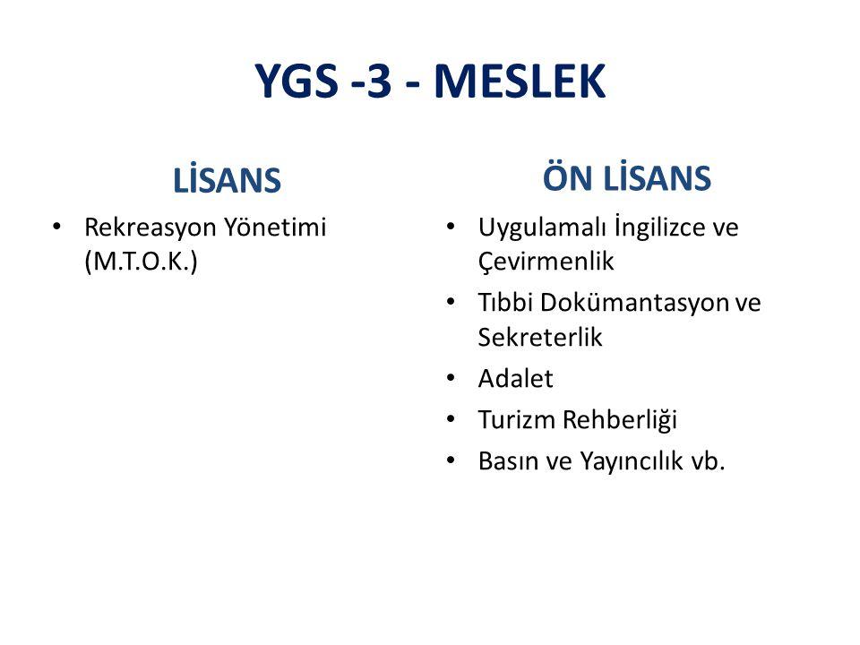 YGS -3 - MESLEK LİSANS Rekreasyon Yönetimi (M.T.O.K.) ÖN LİSANS Uygulamalı İngilizce ve Çevirmenlik Tıbbi Dokümantasyon ve Sekreterlik Adalet Turizm Rehberliği Basın ve Yayıncılık vb.