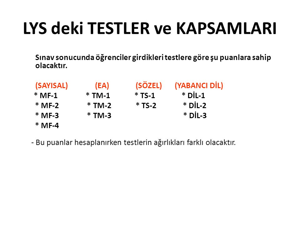 LYS deki TESTLER ve KAPSAMLARI Sınav sonucunda öğrenciler girdikleri testlere göre şu puanlara sahip olacaktır.