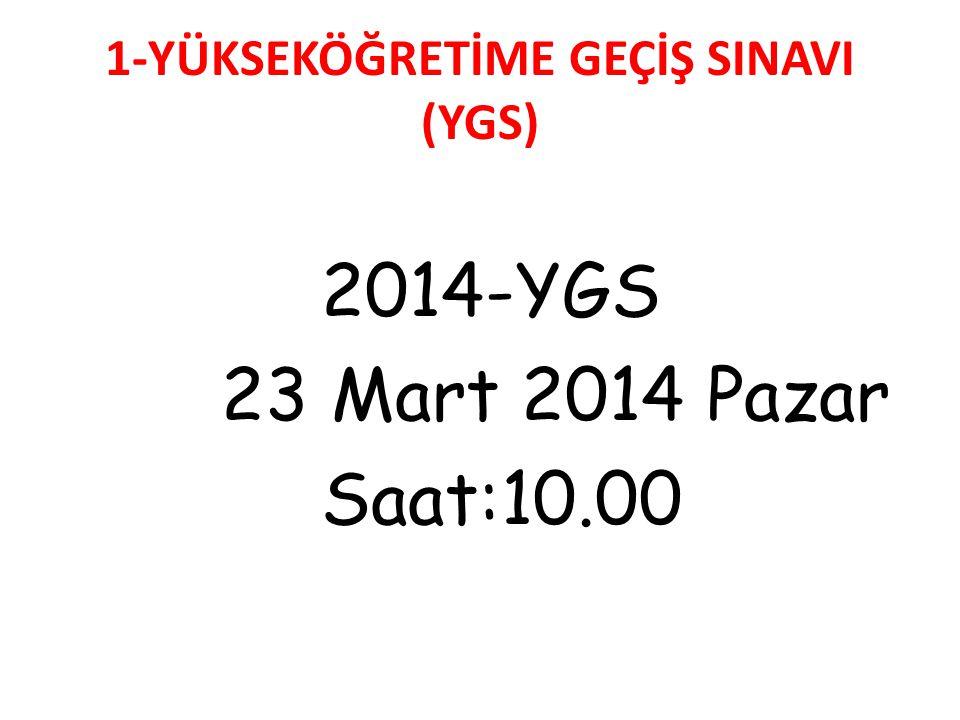 1-YÜKSEKÖĞRETİME GEÇİŞ SINAVI (YGS) 2014-YGS 23 Mart 2014 Pazar Saat:10.00