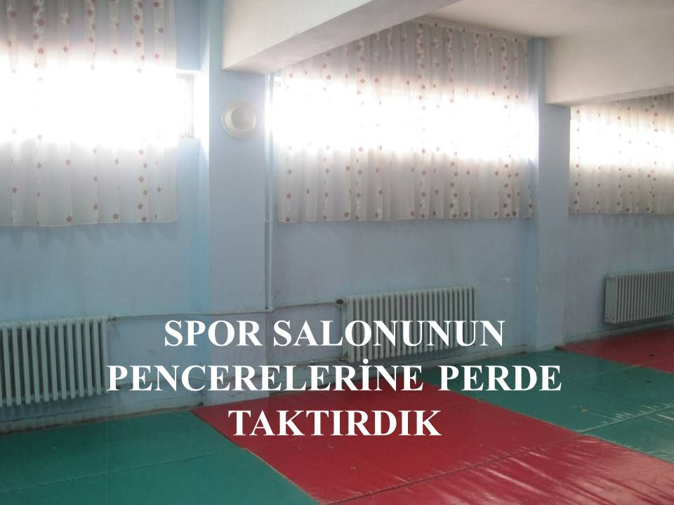 SPOR SALONUNUN PENCERELERİNE PERDE TAKTIRDIK