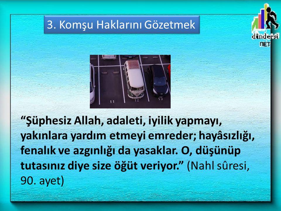 """""""Şüphesiz Allah, adaleti, iyilik yapmayı, yakınlara yardım etmeyi emreder; hayâsızlığı, fenalık ve azgınlığı da yasaklar. O, düşünüp tutasınız diye si"""