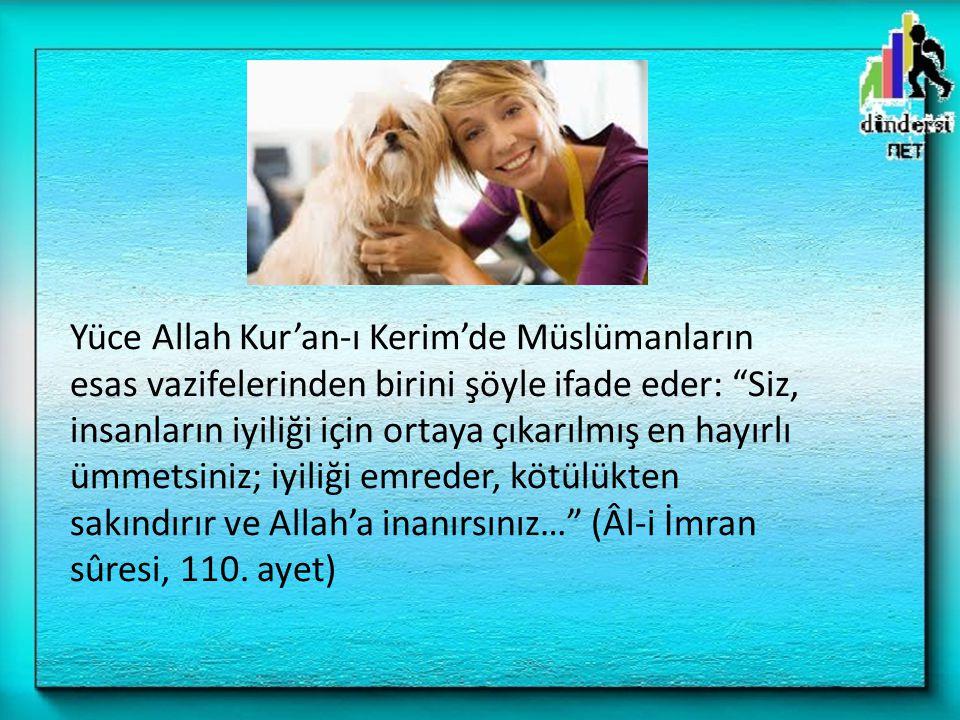 """Yüce Allah Kur'an-ı Kerim'de Müslümanların esas vazifelerinden birini şöyle ifade eder: """"Siz, insanların iyiliği için ortaya çıkarılmış en hayırlı ümm"""