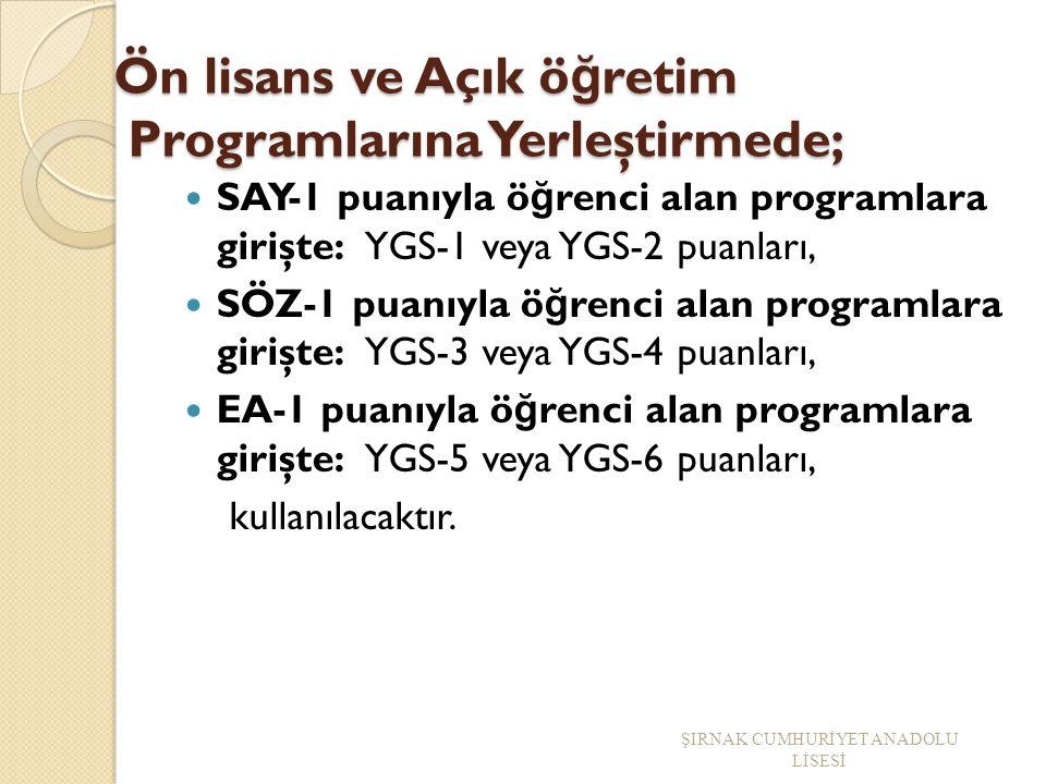 Ön lisans ve Açık ö ğ retim Programlarına Yerleştirmede; Ön lisans ve Açık ö ğ retim Programlarına Yerleştirmede; SAY-1 puanıyla ö ğ renci alan programlara girişte: YGS-1 veya YGS-2 puanları, SÖZ-1 puanıyla ö ğ renci alan programlara girişte: YGS-3 veya YGS-4 puanları, EA-1 puanıyla ö ğ renci alan programlara girişte: YGS-5 veya YGS-6 puanları, kullanılacaktır.