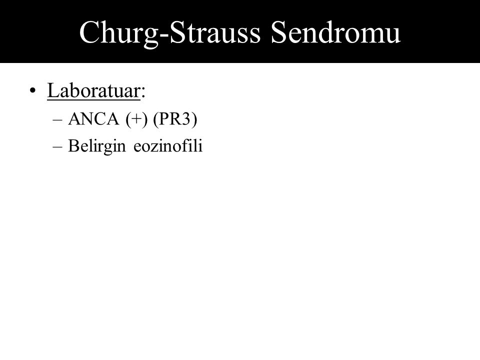 Laboratuar: –ANCA (+) (PR3) –Belirgin eozinofili