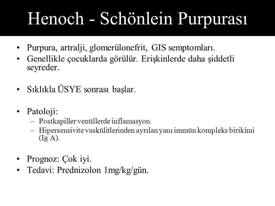 Henoch - Schönlein Purpurası Purpura, artralji, glomerülonefrit, GIS semptomları.