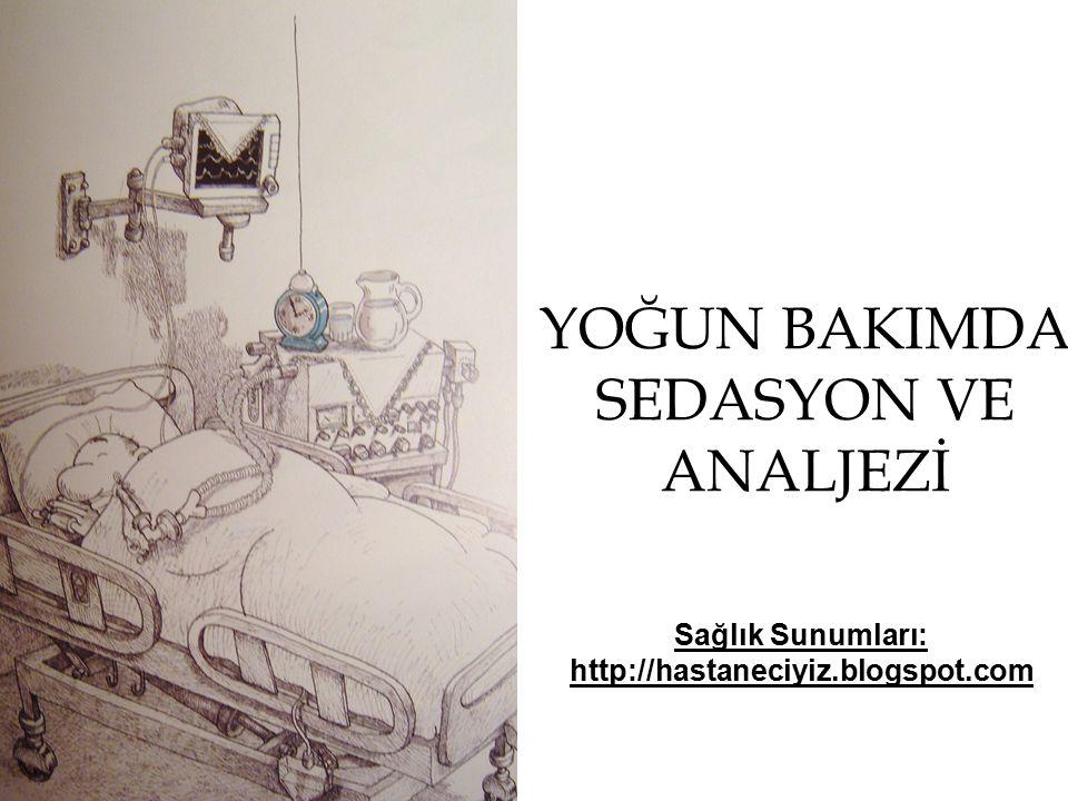 YOĞUN BAKIMDA SEDASYON VE ANALJEZİ Sağlık Sunumları: http://hastaneciyiz.blogspot.com