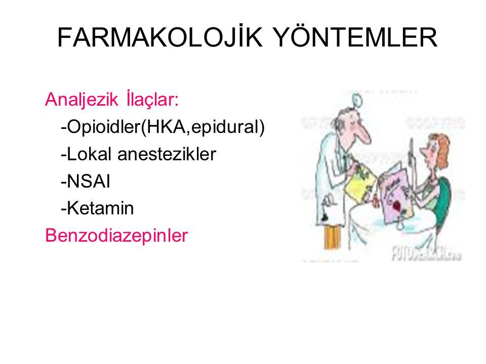 FARMAKOLOJİK YÖNTEMLER Analjezik İlaçlar: -Opioidler(HKA,epidural) -Lokal anestezikler -NSAI -Ketamin Benzodiazepinler