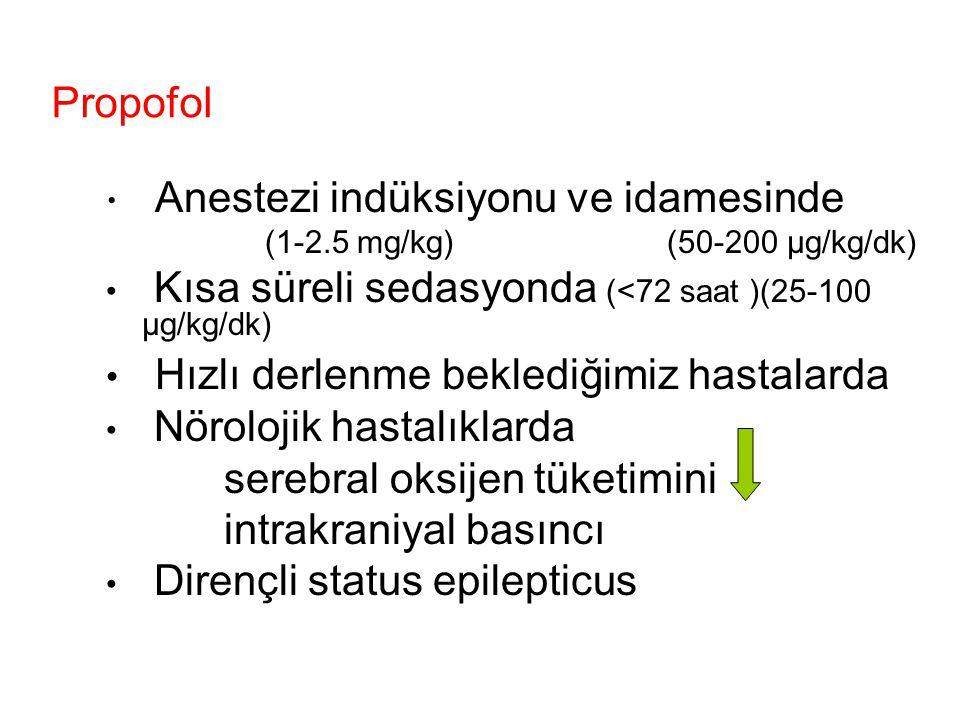 Propofol Anestezi indüksiyonu ve idamesinde (1-2.5 mg/kg) (50-200 µg/kg/dk) Kısa süreli sedasyonda (<72 saat )(25-100 µg/kg/dk) Hızlı derlenme bekledi