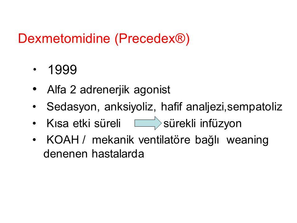 Dexmetomidine (Precedex®) 1999 Alfa 2 adrenerjik agonist Sedasyon, anksiyoliz, hafif analjezi,sempatoliz Kısa etki süreli sürekli infüzyon KOAH / meka