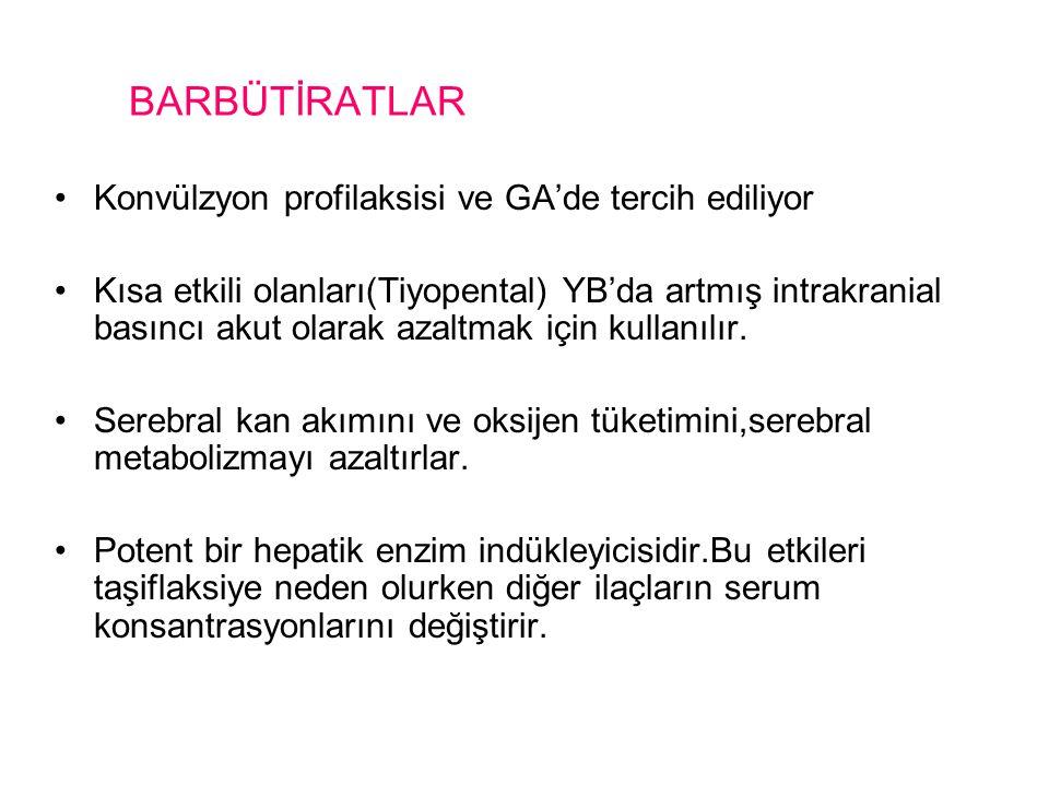 BARBÜTİRATLAR Konvülzyon profilaksisi ve GA'de tercih ediliyor Kısa etkili olanları(Tiyopental) YB'da artmış intrakranial basıncı akut olarak azaltmak