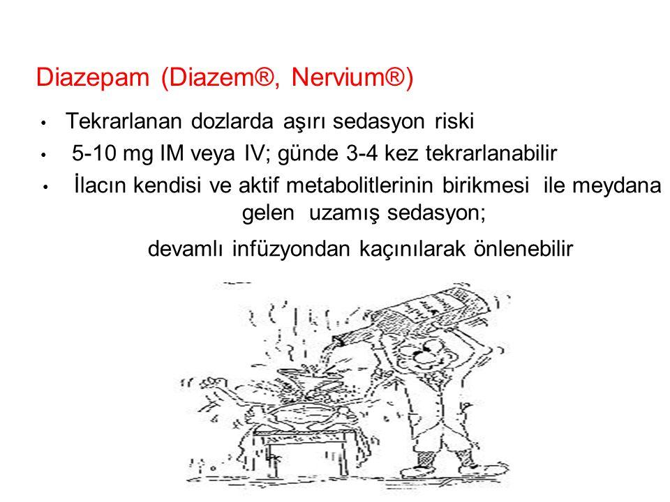 Diazepam (Diazem®, Nervium®) Tekrarlanan dozlarda aşırı sedasyon riski 5-10 mg IM veya IV; günde 3-4 kez tekrarlanabilir İlacın kendisi ve aktif metab