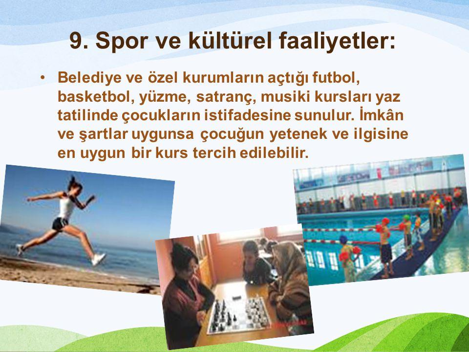 9. Spor ve kültürel faaliyetler: Belediye ve özel kurumların açtığı futbol, basketbol, yüzme, satranç, musiki kursları yaz tatilinde çocukların istifa