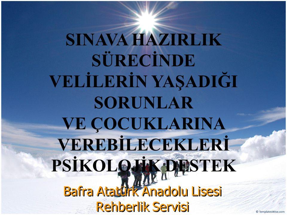 Bafra Atatürk Anadolu Lisesi Rehberlik Servisi SINAVA HAZIRLIK SÜRECİNDE VELİLERİN YAŞADIĞI SORUNLAR VE ÇOCUKLARINA VEREBİLECEKLERİ PSİKOLOJİK DESTEK