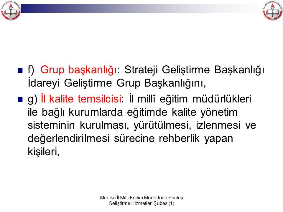 Manisa İl Milli Eğitim Müdürlüğü Strateji Geliştirme Hizmetleri Şubesi(1) f) Grup başkanlığı: Strateji Geliştirme Başkanlığı İdareyi Geliştirme Grup B