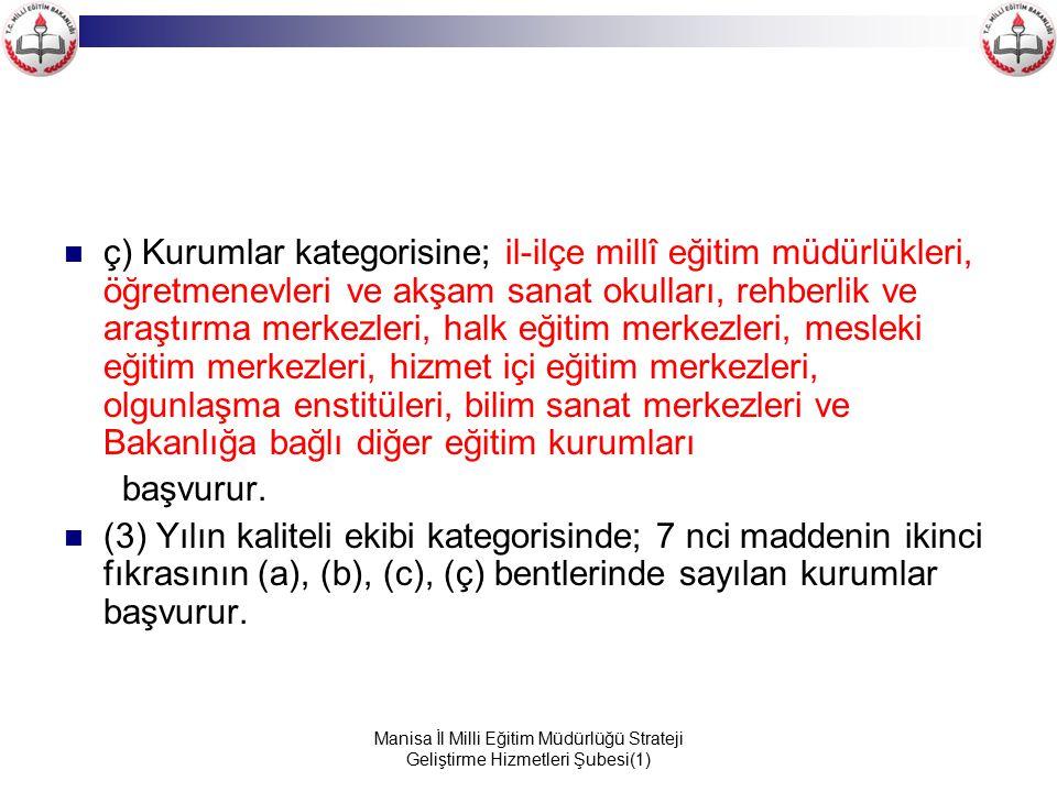 Manisa İl Milli Eğitim Müdürlüğü Strateji Geliştirme Hizmetleri Şubesi(1) ç) Kurumlar kategorisine; il-ilçe millî eğitim müdürlükleri, öğretmenevleri