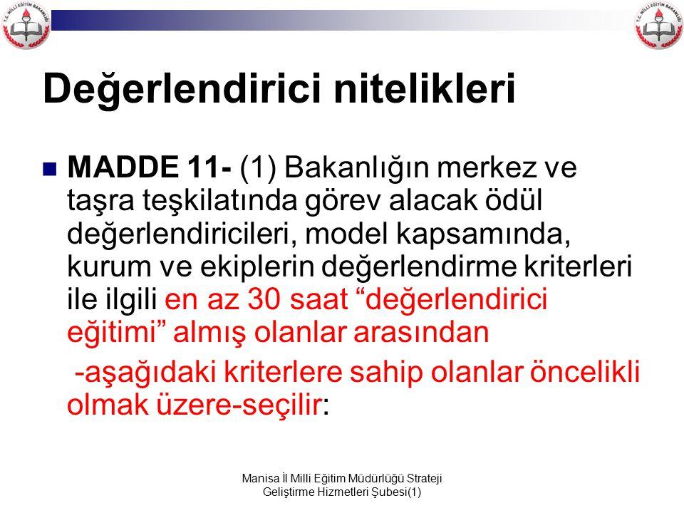 Manisa İl Milli Eğitim Müdürlüğü Strateji Geliştirme Hizmetleri Şubesi(1) Değerlendirici nitelikleri MADDE 11- (1) Bakanlığın merkez ve taşra teşkilat