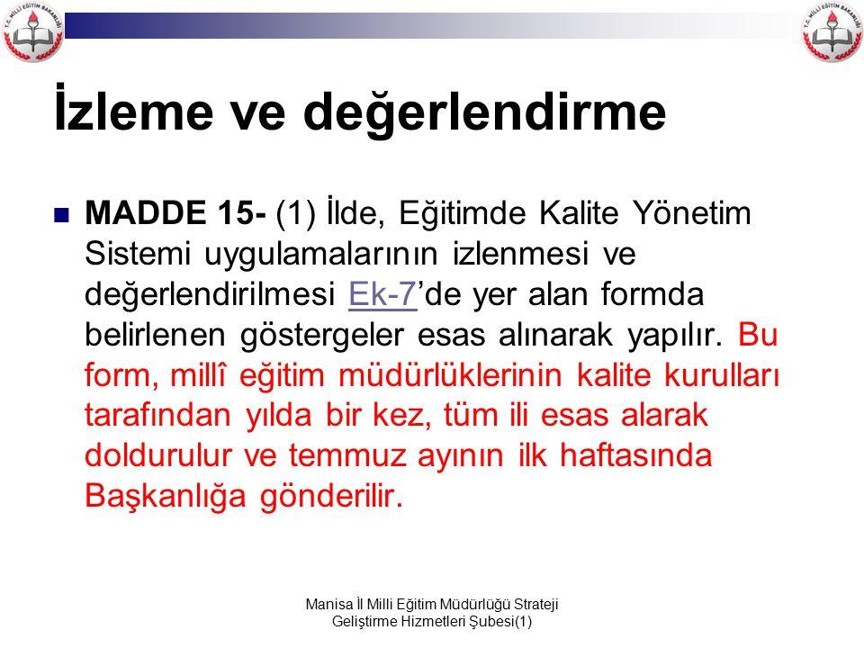 Manisa İl Milli Eğitim Müdürlüğü Strateji Geliştirme Hizmetleri Şubesi(1) İzleme ve değerlendirme MADDE 15- (1) İlde, Eğitimde Kalite Yönetim Sistemi