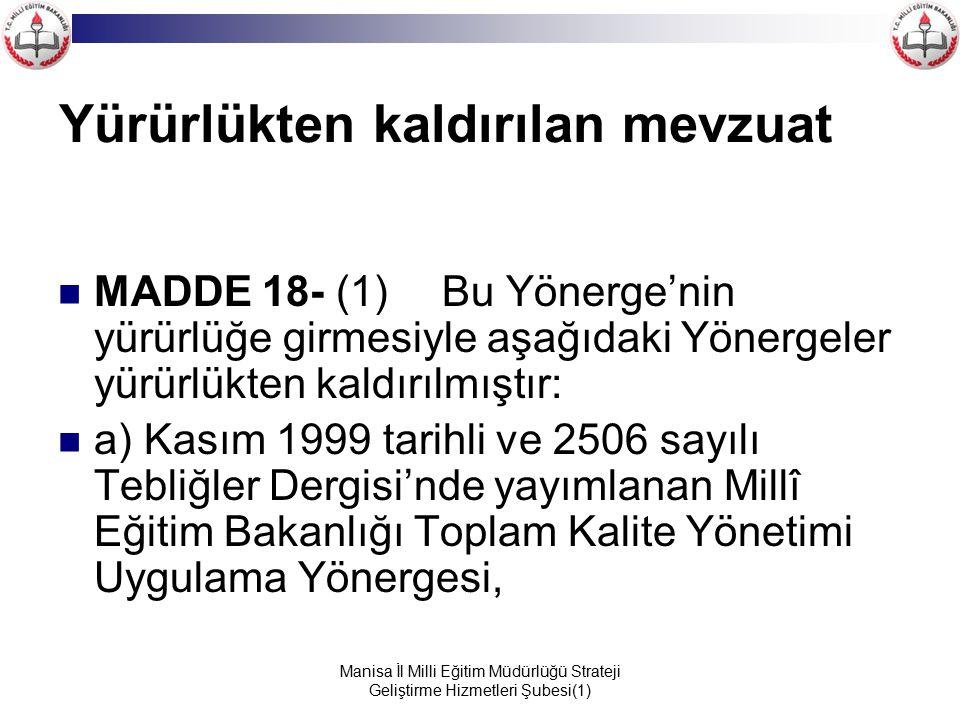 Manisa İl Milli Eğitim Müdürlüğü Strateji Geliştirme Hizmetleri Şubesi(1) Yürürlükten kaldırılan mevzuat MADDE 18- (1) Bu Yönerge'nin yürürlüğe girmes