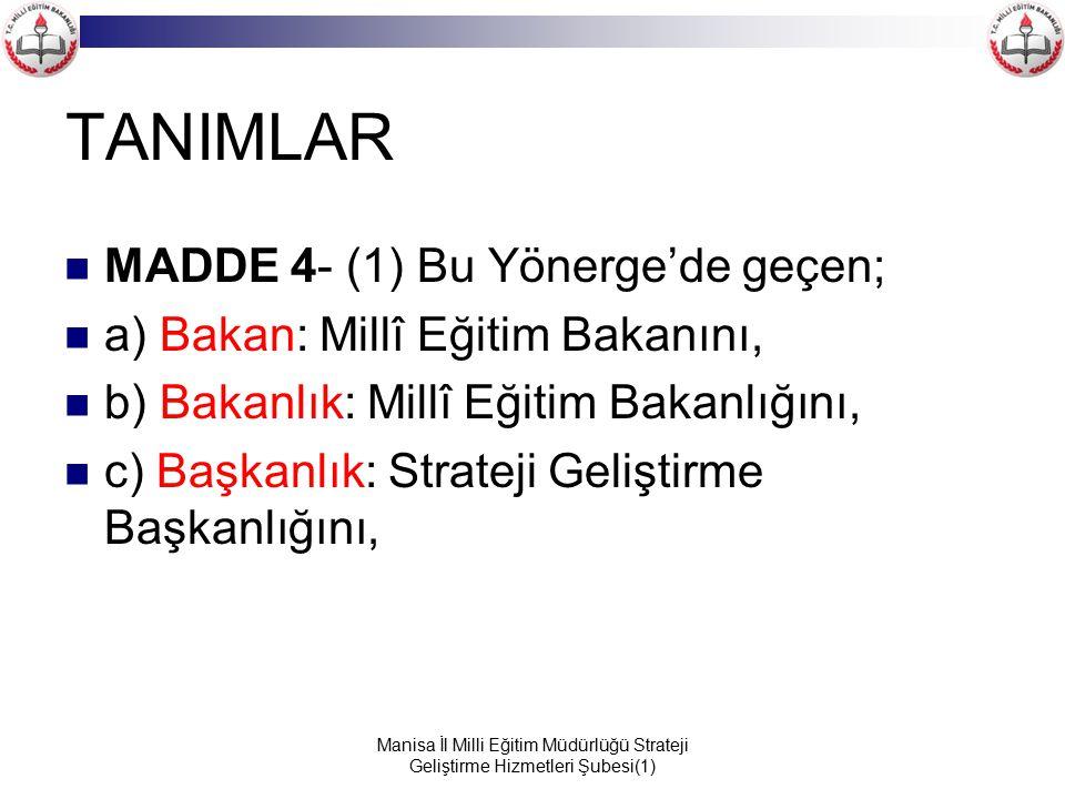 Manisa İl Milli Eğitim Müdürlüğü Strateji Geliştirme Hizmetleri Şubesi(1) TANIMLAR MADDE 4- (1) Bu Yönerge'de geçen; a) Bakan: Millî Eğitim Bakanını,