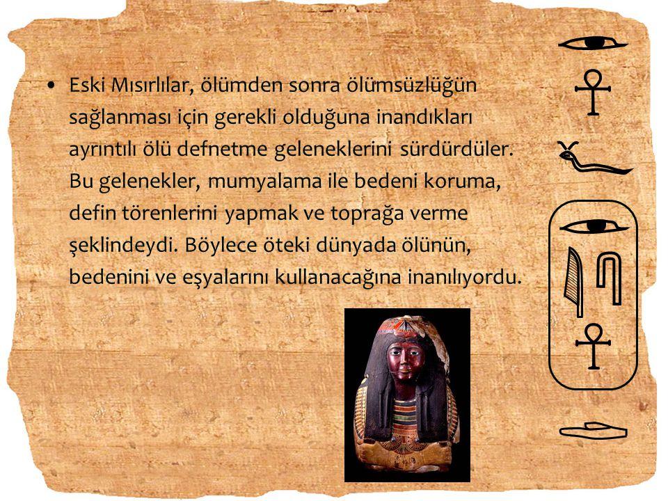 Eski Mısırlılar, ölümden sonra ölümsüzlüğün sağlanması için gerekli olduğuna inandıkları ayrıntılı ölü defnetme geleneklerini sürdürdüler. Bu gelenekl