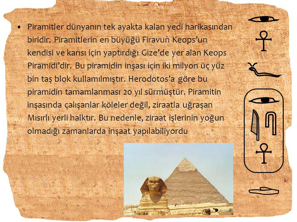 Piramitler dünyanın tek ayakta kalan yedi harikasından biridir. Piramitlerin en büyüğü Firavun Keops'un kendisi ve karısı için yaptırdığı Gize'de yer
