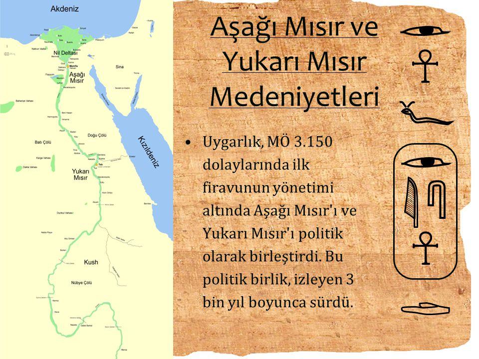 Aşağı Mısır ve Yukarı Mısır Medeniyetleri Uygarlık, MÖ 3.150 dolaylarında ilk firavunun yönetimi altında Aşağı Mısır'ı ve Yukarı Mısır'ı politik olara