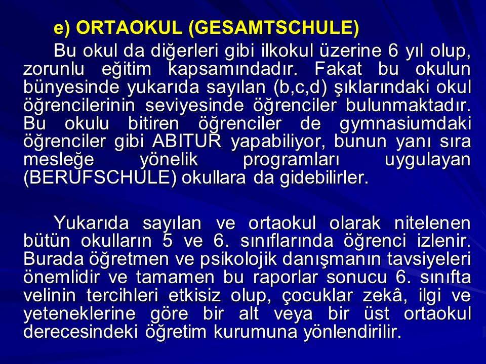 e) ORTAOKUL (GESAMTSCHULE) Bu okul da diğerleri gibi ilkokul üzerine 6 yıl olup, zorunlu eğitim kapsamındadır.