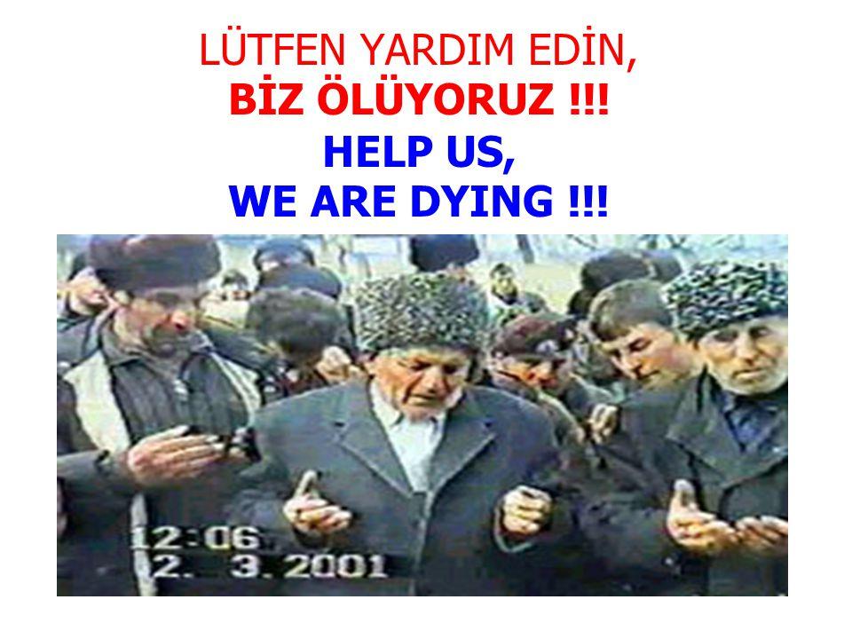 LÜTFEN YARDIM EDİN, BİZ ÖLÜYORUZ !!! HELP US, WE ARE DYING !!!