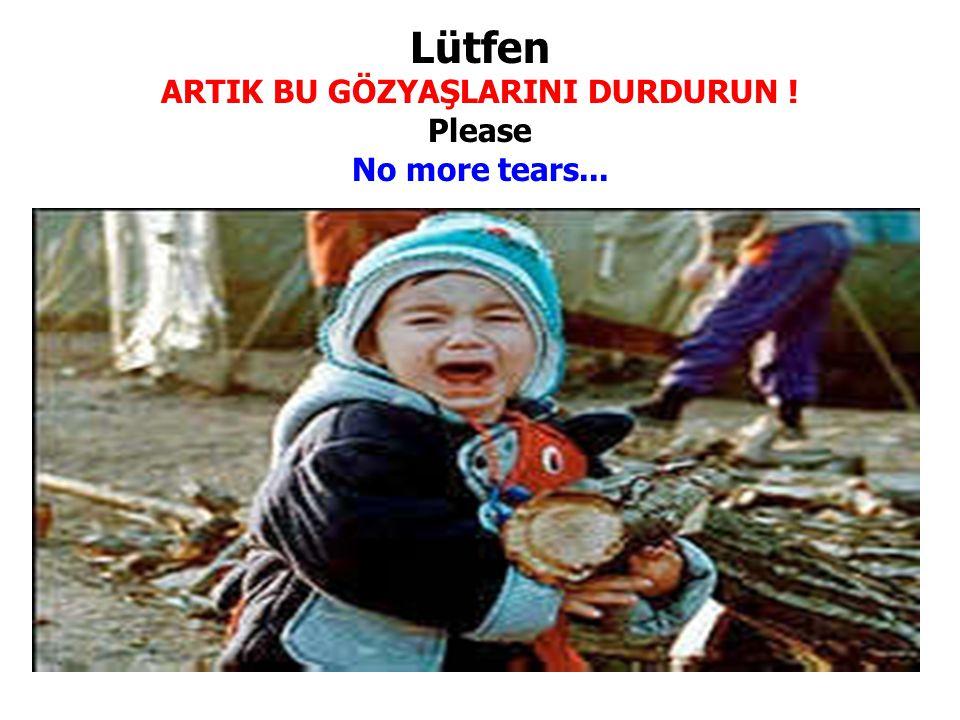 Lütfen ARTIK BU GÖZYAŞLARINI DURDURUN ! Please No more tears...