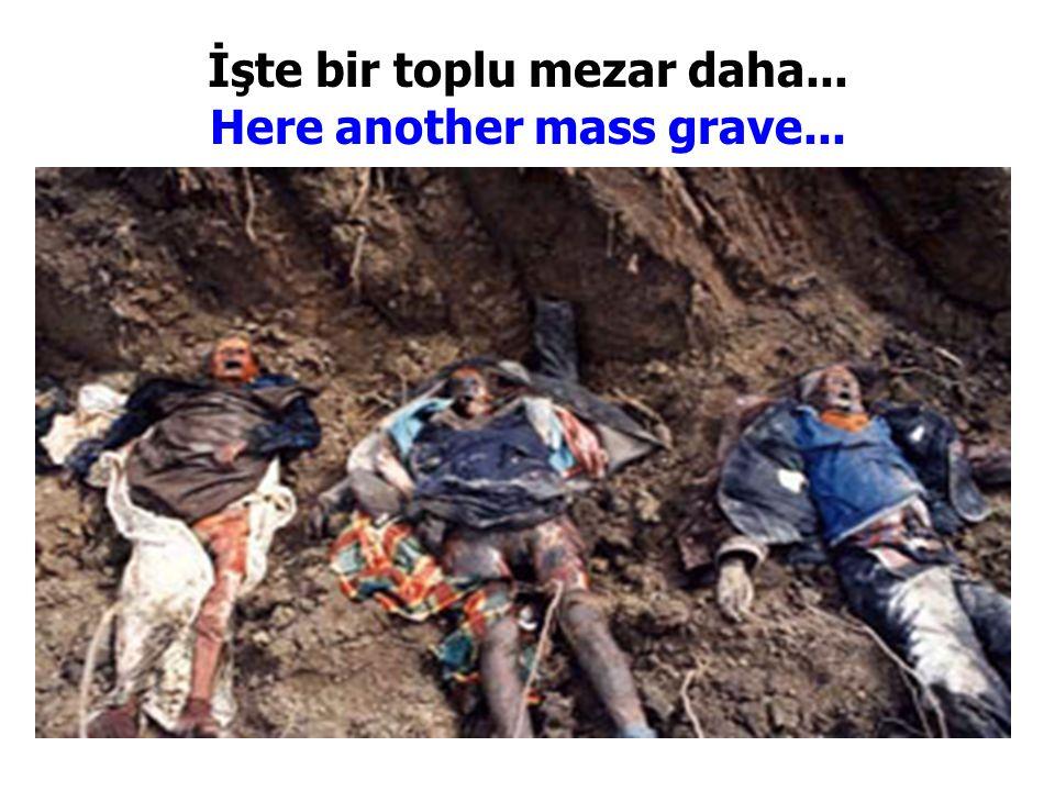 İşte bir toplu mezar daha... Here another mass grave...